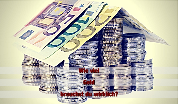 Wie viel Geld brauchst du wirklich?