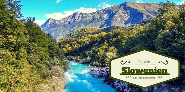 Tour in Slowenien – Ein Tagebucheintrag