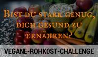 Die Vegane-Rohkost-Challenge – Bist du stark genug?