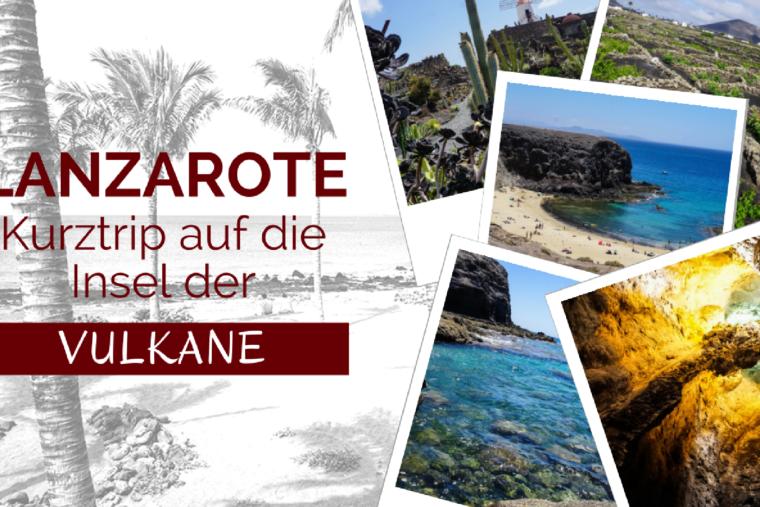 Lanzarote: Ein Kurztrip auf die Insel der Vulkane