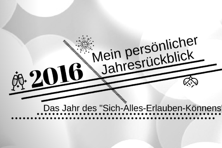 2016 – Mein persönlicher Jahresrückblick