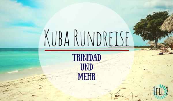 Kuba Rundreise - Trinidad und mehr - Intro