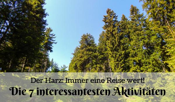 Der Harz: Die 7 interessantesten Aktivitäten