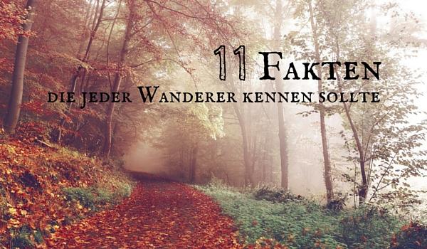 11 Fakten, die jeder Wanderer kennen sollte
