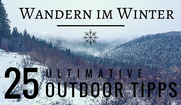 25 ultimative Outdoor-Tipps zum Wandern im Winter
