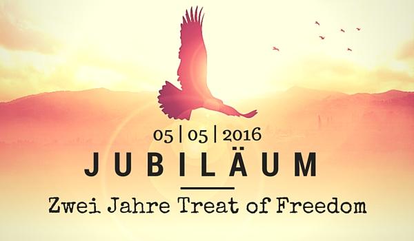Jubiläum - Zwei Jahre Treat of Freedom
