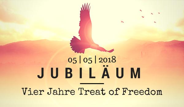 Treat of Freedom - Jubiläum: 4 Jahre